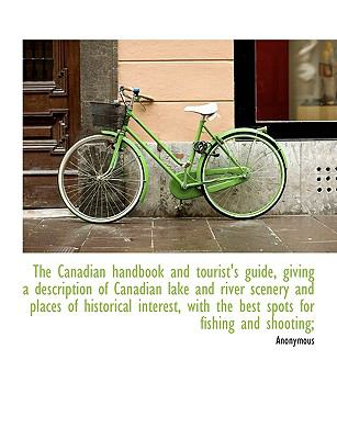 Canadian Handbook and Tourist's Guide, Giving a Description of Canadian Lake and River Scenery and Places of Historical Interest, with the Best Sp 2010 9781140188919 Front Cover