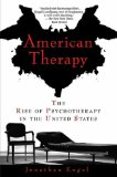 American Therapy The Rise of Psychotherapy in the United States 1st 2009 9781592404919 Front Cover