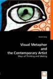 Visual Metaphor and the Contemporary Artist: 2008 9783836470919 Front Cover