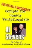 Politically Incorrect Scripts for Comedy Ventriloquists 2011 9781463595920 Front Cover