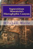 Superstition Mountain's Hieroglyphic Canyon 2013 9781490915920 Front Cover