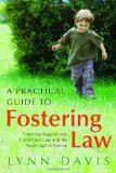 Practical Guide to Fostering Law Fostering Regulations, Child Care Law and the Youth Justice System 2010 9781849050920 Front Cover