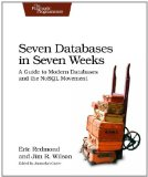 Seven Databases in Seven Weeks A Guide to Modern Databases and the NoSQL Movement 1st 2012 9781934356920 Front Cover