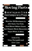 Moving Parts Monologues from Contemporary Plays 1st 1992 9780140139921 Front Cover