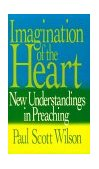 Imagination of the Heart New Understandings in Preaching 1988 9780687186921 Front Cover