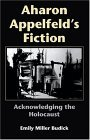 Aharon Appelfeld's Fiction Acknowledging the Holocaust 2005 9780253344922 Front Cover