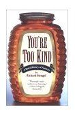 You're Too Kind A Brief History of Flattery 2002 9780684854922 Front Cover