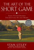 Art of the Short Game Tour-Tested Secrets for Getting up and Down 2007 9781592402922 Front Cover