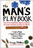 Man's Playbook How to Fix Anything, Impress Anyone, Get Laid, Get Paid, and Rule the World 2012 9781616086923 Front Cover