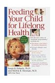 Feeding Your Child for Lifelong Health Birth Through Age Six 1999 9780553378924 Front Cover