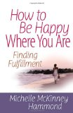 How to Be Happy Where You Are Finding Fulfillment 2012 9780736937924 Front Cover
