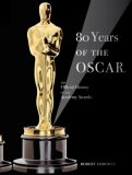 80 Years of the Oscar The Official History of the Academy Awards 2008 9780789209924 Front Cover