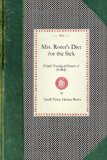 Mrs. Rorer's Diet for the Sick Dietetic Treating of Diseases of the Body, What to Eat and What to Avoid in Each Case, Menus and the Proper Selection and Preparation of Recipes, Together with a Physicians' Ready Reference List 2008 9781429010924 Front Cover
