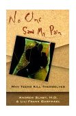 No One Saw My Pain Why Teens Kill Themselves 1st 1996 9780393313925 Front Cover