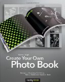 Create Your Own Photo Book Design a Stunning Portfolio, Make a Bookstore-Quality Book 2012 9781933952925 Front Cover
