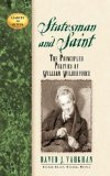 Statesman and Saint The Principled Politics of William Wilberforce 1st 2012 9781620453926 Front Cover