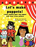 Let's Make Puppets! Create Amazing Bag Puppets with Funny Patterns 2012 9781466272927 Front Cover