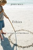 Ethics in Light of Childhood 1st 2010 9781589016927 Front Cover