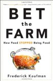Bet the Farm How Food Stopped Being Food 1st 2012 9780470631928 Front Cover