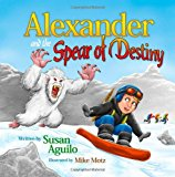 Alexander and the Spear of Destiny 2013 9781492832928 Front Cover