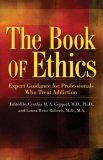 Book of Ethics Expert Guidance for Professionals Who Treat Addiction 2008 9781592854929 Front Cover