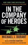 In the Company of Heroes The Personal Story Behind Black Hawk Down 1st 2006 9780451219930 Front Cover
