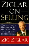 Ziglar on Selling The Ultimate Handbook for the Complete Sales Professional 2007 9780785288930 Front Cover