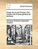 Eloge du Roi de Prusse Par L'Auteur de L'Essai G�n�ral de Tactique 2010 9781171390930 Front Cover