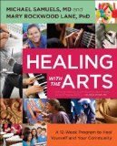 Healing with the Arts A 12-Week Program to Heal Yourself and Your Community 2013 9781582703930 Front Cover