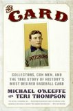 Card Collectors, con Men, and the True Story of History's Most Desired Baseball Card 2008 9780061123931 Front Cover