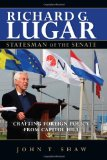 Richard G. Lugar, Statesman of the Senate Crafting Foreign Policy from Capitol Hill 2012 9780253001931 Front Cover