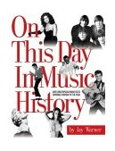On This Day in Music History Over 2000 Popular Music Facts Covering Every Day of the Year 2004 9780634066931 Front Cover