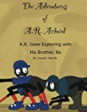 A. R. Goes Exploring with His Brother, Bo (the Adventures of A. R. Achnid) 2013 9780988992931 Front Cover