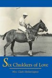 Six Chukkers of Love 2005 9781420828931 Front Cover
