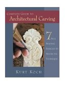 Complete Guide to Architectural Carving 7 Skill Building Exercises to Master the Techniques 2003 9781565231931 Front Cover
