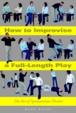 How to Improvise a Full-Length Play The Art of Spontaneous Theater 1st 2007 9781581154931 Front Cover