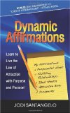 Dynamic Affirmations Learn to Live the Law of Attraction with Purpose and Passion 2010 9781600376931 Front Cover