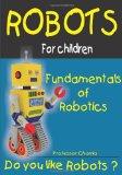 Fundamentals of Robotics Fun for Parents and Children 2013 9780615898933 Front Cover