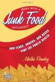 Born with a Junk Food Deficiency How Flacks, Quacks and Hacks Pimp the Public Health 2012 9781616145934 Front Cover