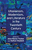 Utopianism, Modernism, and Literature in the Twentieth Century 2013 9780230358935 Front Cover
