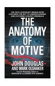 Anatomy of Motive The FBI's Legendary Mindhunter Explores the Key to Understanding and Catching Violent Criminals 1st 2000 Reprint 9780671023935 Front Cover