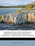 Librorum Xxxvii de Theologicis Disciplinis Accurata Synopsis Auximatis Hieronymus Mar�a Buzius 2011 9781173841935 Front Cover