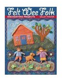 Felt Wee Folk Enchanting Projects 2003 9781571201935 Front Cover