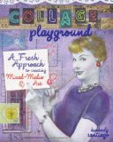 Collage Playground A Fresh Approach to Creating Mixed-Media Art 2010 9781600617935 Front Cover