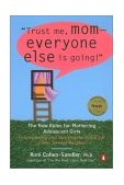 Trust Me, Mom--Everyone Else Is Going! The New Rules for Mothering Adolescent Girls 2003 9780142001936 Front Cover
