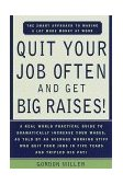 Quit Your Job Often and Get Big Raises! The Smart Approach to Making a Lot More Money at Work 1998 9780385495936 Front Cover
