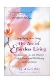 Art of Effortless Living Discover Health, Emotional Well-Being, and Happiness 2002 9780399527937 Front Cover