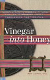 Vinegar into Honey Seven Steps to Understanding and Transforming Anger, Aggression, and Violence 2008 9781559392938 Front Cover