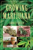 Growing Marijuana How to Plant, Cultivate, and Harvest Your Own Weed 2011 9781616080938 Front Cover