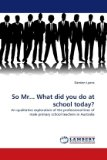 So Mr What Did You Do at School Today? 2010 9783838385938 Front Cover